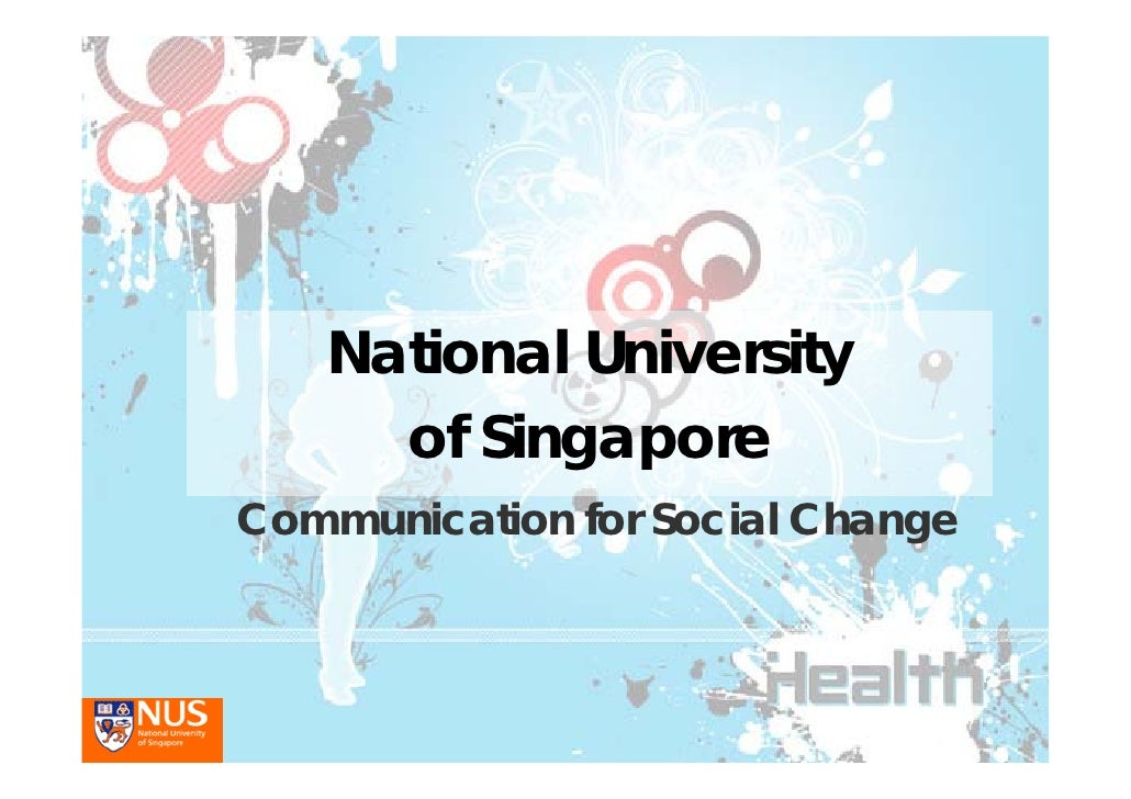 National University      of Singapore Communication for Social Change