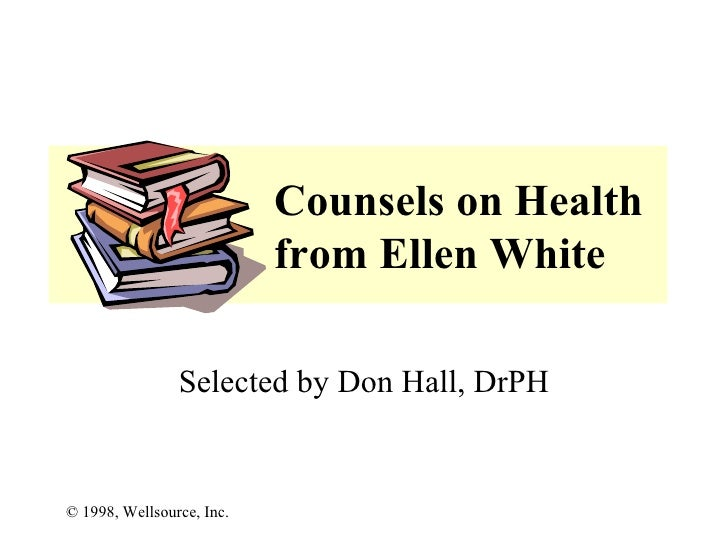 Counsels on Health from Ellen White Selected by Don Hall, DrPH