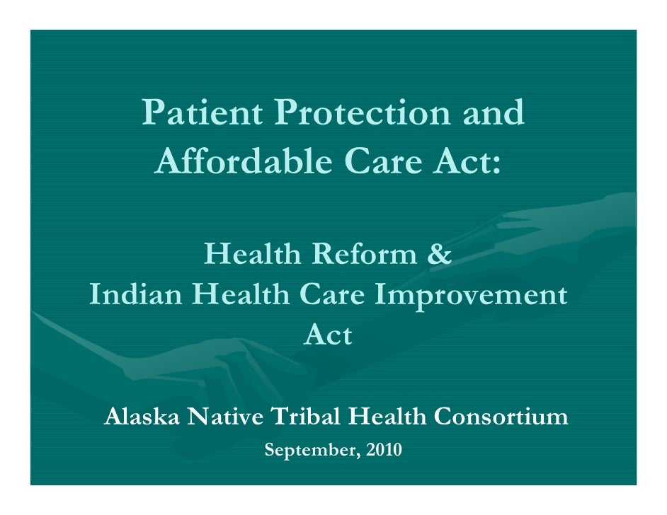 Patient Protection and     Affordable Care Act:         Health Reform & Indian Health Care Improvement               Act  ...