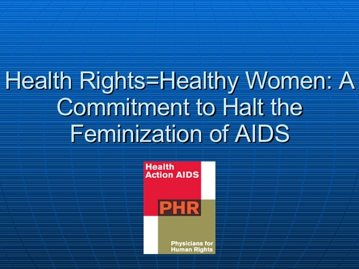 Health Rights=Healthy Women: A Commitment to Halt the Feminization of AIDS