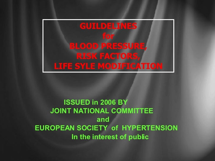 GUILDELINES for BLOOD PRESSURE, RISK FACTORS, LIFE SYLE MODIFICATION ISSUED in 2006 BY JOINT NATIONAL COMMITTEE  and EUROP...