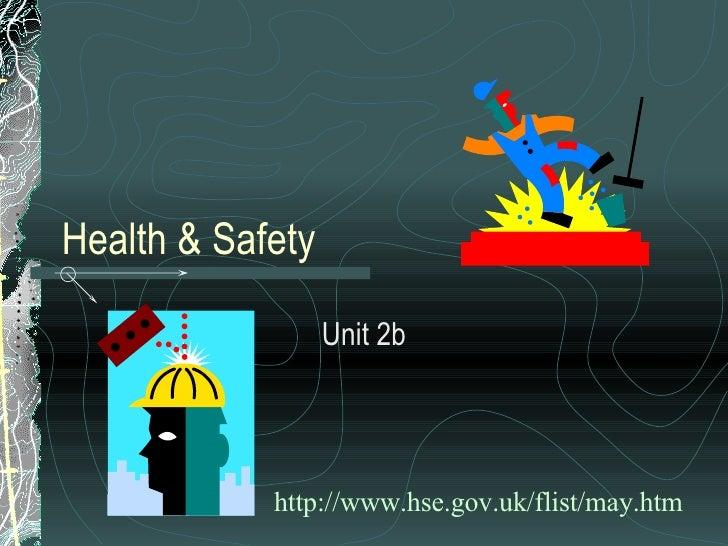 Health & Safety Unit 2b http://www. hse . gov . uk / flist /may. htm