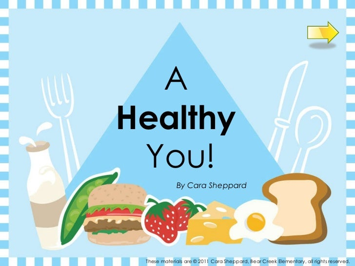 A  Healthy  You! By Cara Sheppard These materials are © 2011 Cara Sheppard, Bear Creek Elementary, all rights reserved.