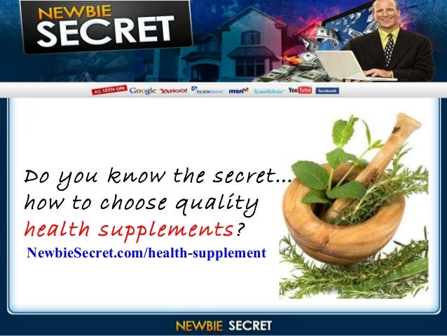 ………. ………. ………. Do you know the secret… how to choose quality health supplements? NewbieSecret.com/health-supplement