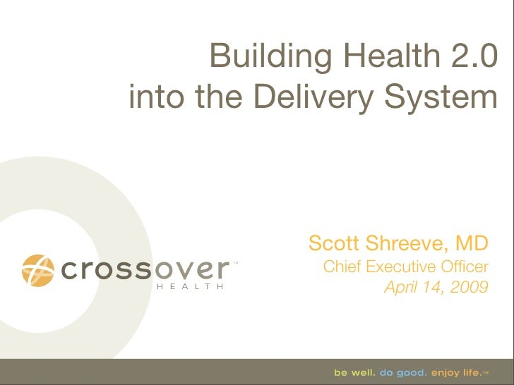 Building Health 2.0 into the Delivery System                Scott Shreeve, MD              Chief Executive Officer         ...