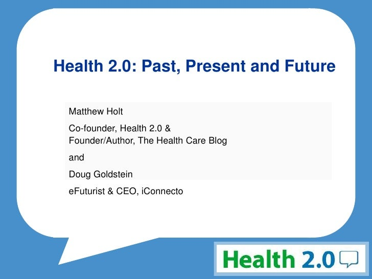 Health 2.0: Past, Present and Future<br />Matthew Holt<br />Co-founder, Health 2.0 & Founder/Author, The Health Care Blog<...