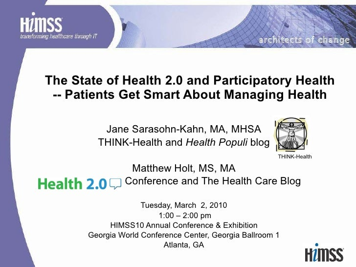 The State of Health 2.0 and Participatory Health -- Patients Get Smart About Managing Health Jane Sarasohn-Kahn, MA, MHSA ...