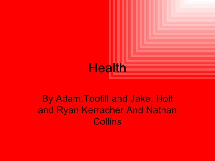 Health By Adam.Tootill and Jake. Holt and Ryan Kerracher And Nathan Collins
