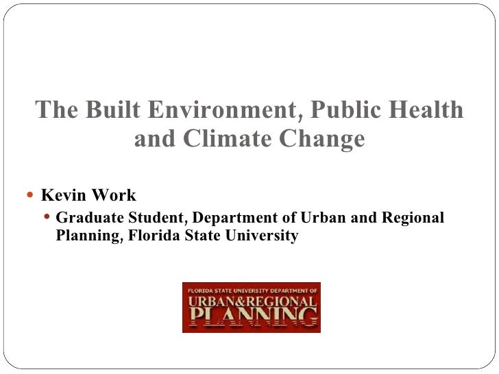 The Built Environment, Public Health and Climate Change <ul><li>Kevin Work </li></ul><ul><ul><li>Graduate Student, Departm...