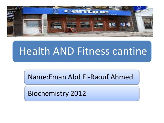 Health AND Fitness cantine Name:Eman Abd El-Raouf Ahmed  Biochemistry 2012