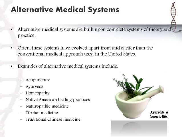 the alternative healing system Although it seems like the current surge in interest in alternative medicine is but a total annihilation of the present system 8 as alternative medicine.