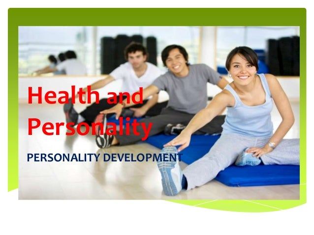 Health and Personality PERSONALITY DEVELOPMENT