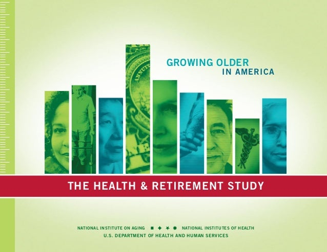 the Health & Retirement Study: GR  Growing Older  in America  OWIN G OLDE R IN AMER ICA  the Health & Retirement Study Nat...