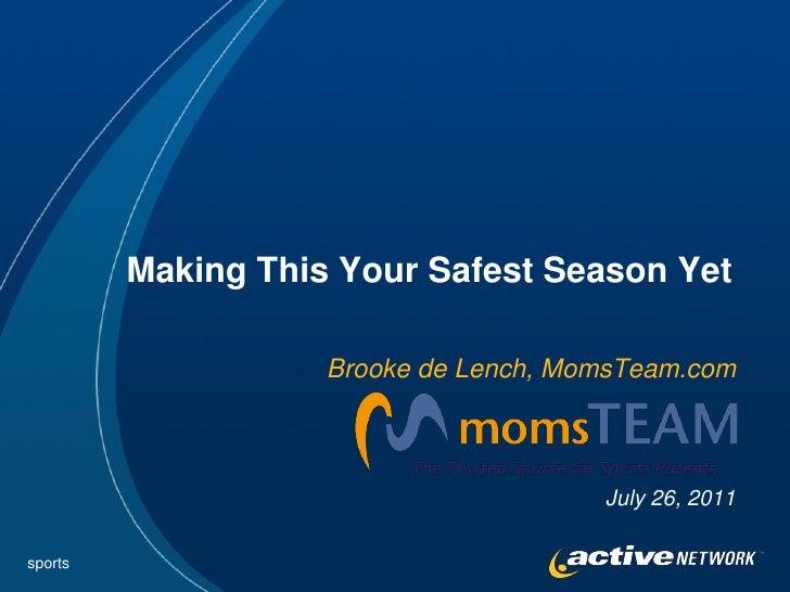 Making This Your Safest Season Yet                    Brooke de Lench, MomsTeam.com                                       ...