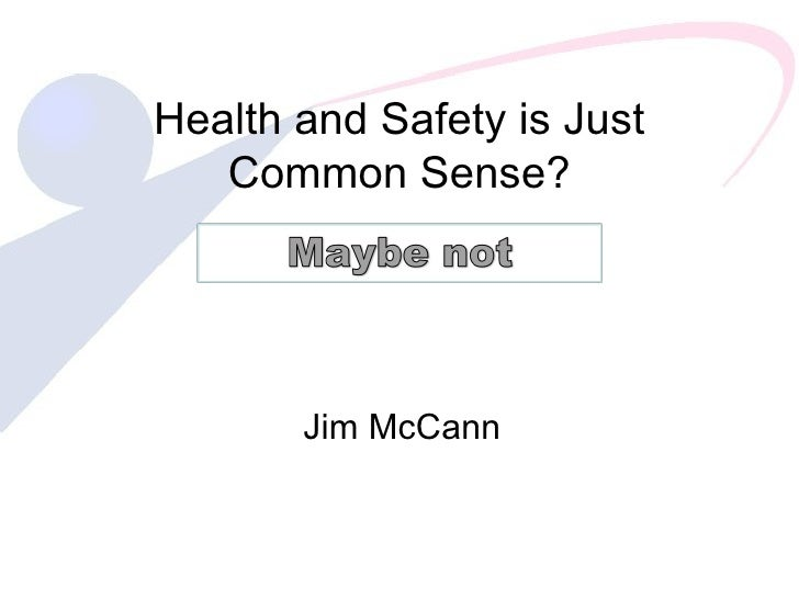 Health and Safety is Just Common Sense? Jim McCann