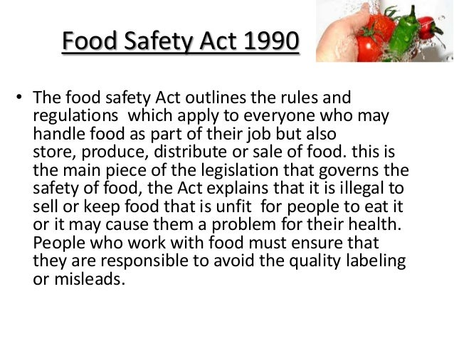 describe how health and safety legislation The production, processing, distribution, retail, packaging and labelling of food stuffs are governed by a mass of laws, regulations, codes of practice and guidance.