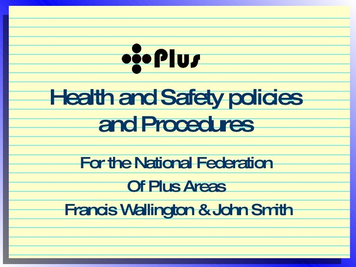 Health and Safety policies  and Procedures  For the National Federation  Of Plus Areas  Francis Wallington & John Smith
