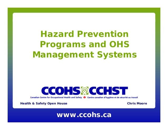 Hazard Prevention Programs and OHS Management Systems  Health & Safety Open House  www.ccohs.ca  Chris Moore