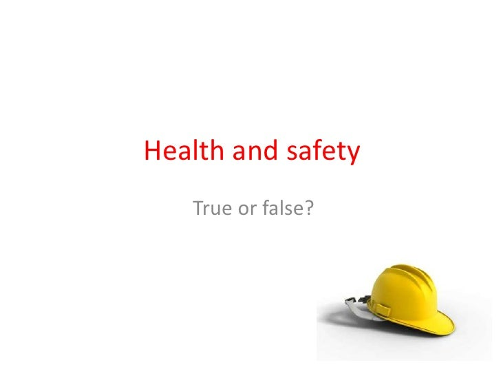Health and safety<br />True or false?<br />