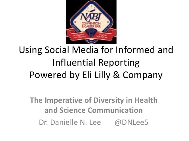Using Social Media for Informed and Influential Reporting Powered by Eli Lilly & Company The Imperative of Diversity in He...