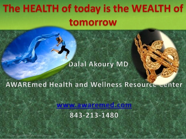 The HEALTH of today is the WEALTH of            tomorrowCopyright © 2012 AWAREmed All Rights Reserved.
