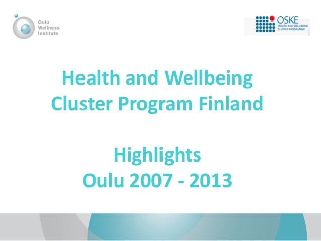 Health and Wellbeing Cluster Program Finland  Highlights Oulu 2007 - 2013 1
