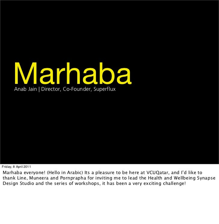 Marhaba        Anab Jain | Director, Co-Founder, SuperfluxFriday, 8 April 2011Marhaba everyone! (Hello in Arabic) Its a pl...