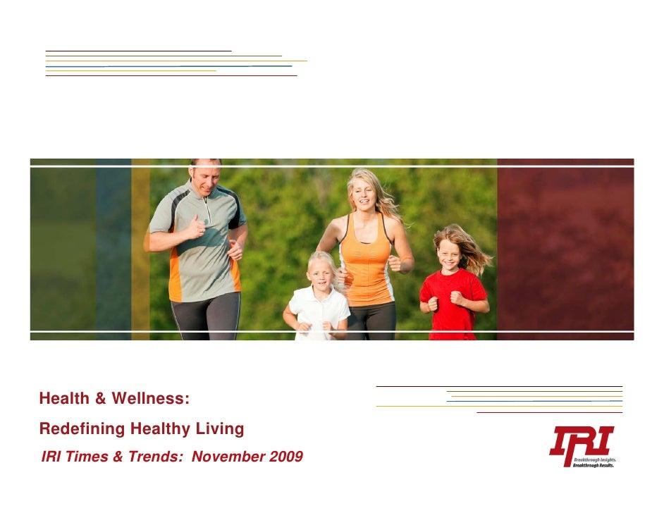 Health & Wellness: Redefining Healthy Living IRI Times & Trends: November 2009