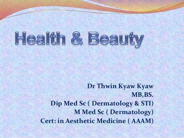 Dr  Thwin  Kyaw  Kyaw   MB,BS.   Dip  Med  Sc  (  Dermatology  &  STI)   M  Med  Sc  (  De...