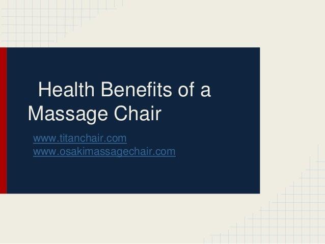 Health Benefits of a Massage Chair www.titanchair.com www.osakimassagechair.com
