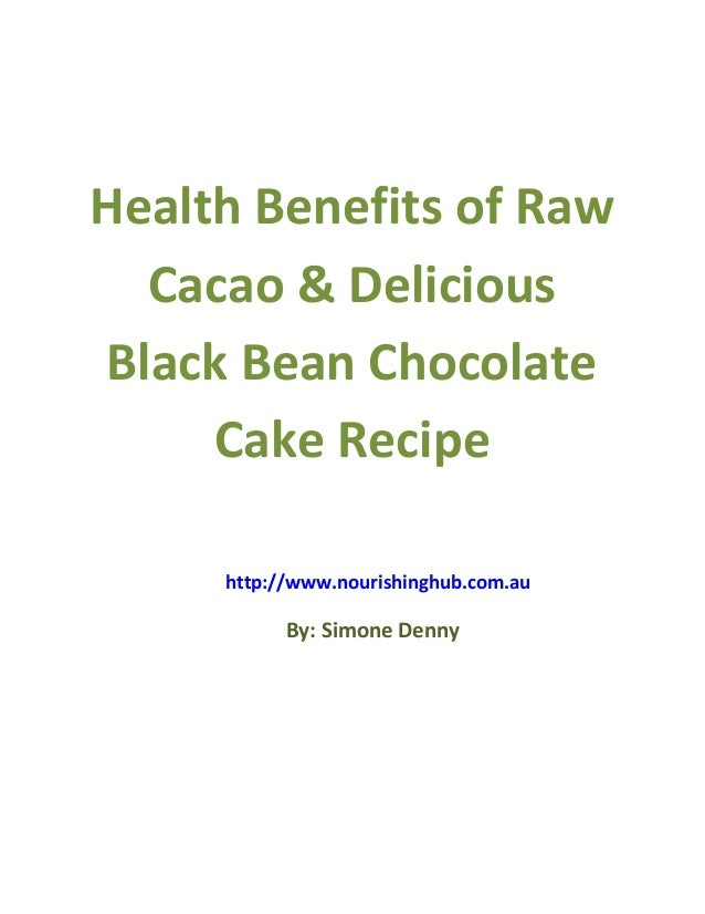 Health benefits of raw cacao & delicious black bean chocolate cake recipe