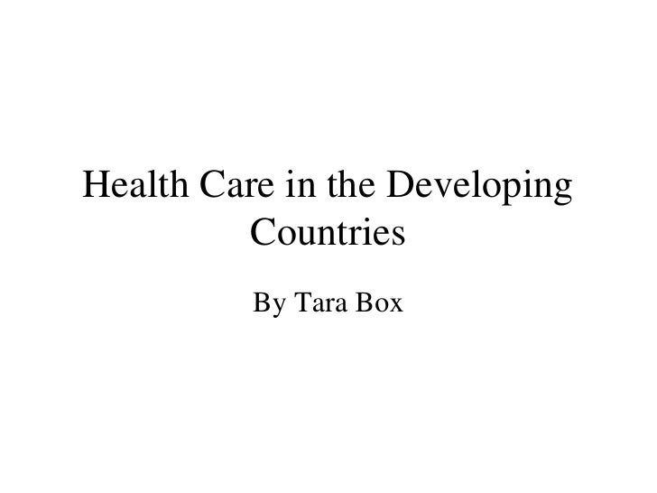 Health Care in the Developing Countries By Tara Box