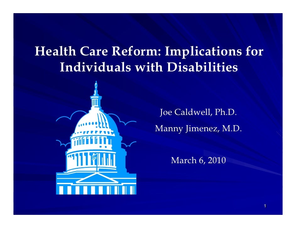 Health Care Reform: Implications for    Individuals with Disabilities                      Joe Caldwell, Ph.D.            ...