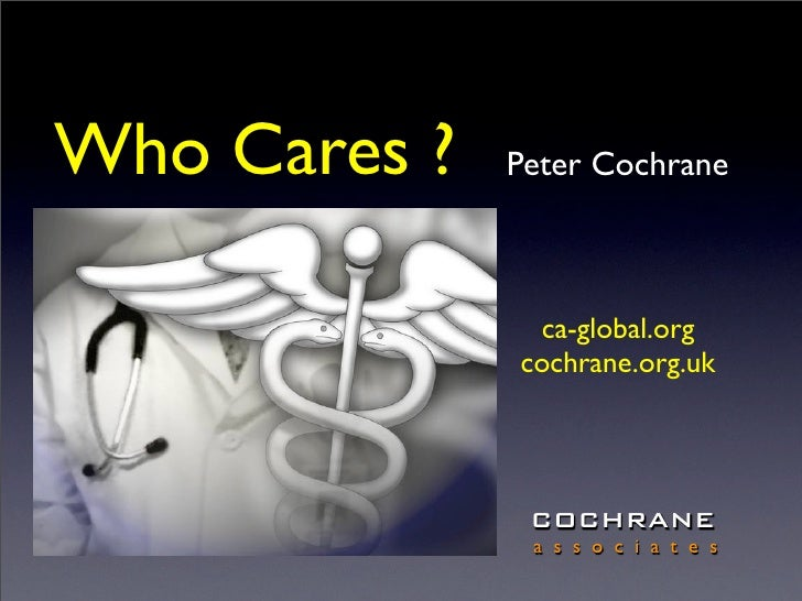 Who Cares ?   Peter Cochrane                   ca-global.org               cochrane.org.uk                    COCHRANE    ...