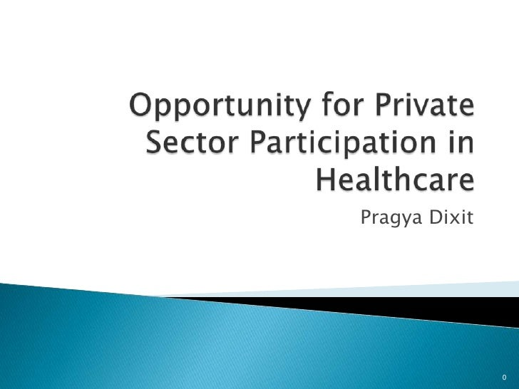 Opportunity for Private Sector Participation in Healthcare<br />Pragya Dixit<br />0<br />