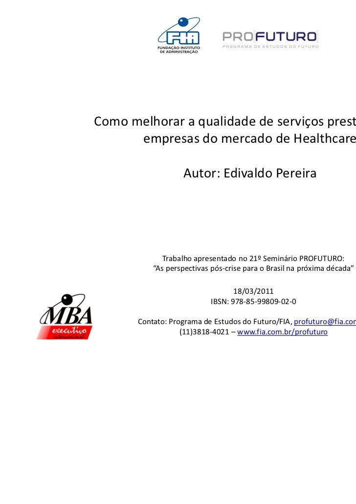 Como melhorar a qualidade de serviços prestados em      empresas do mercado de Healthcare                   Autor: Edivald...