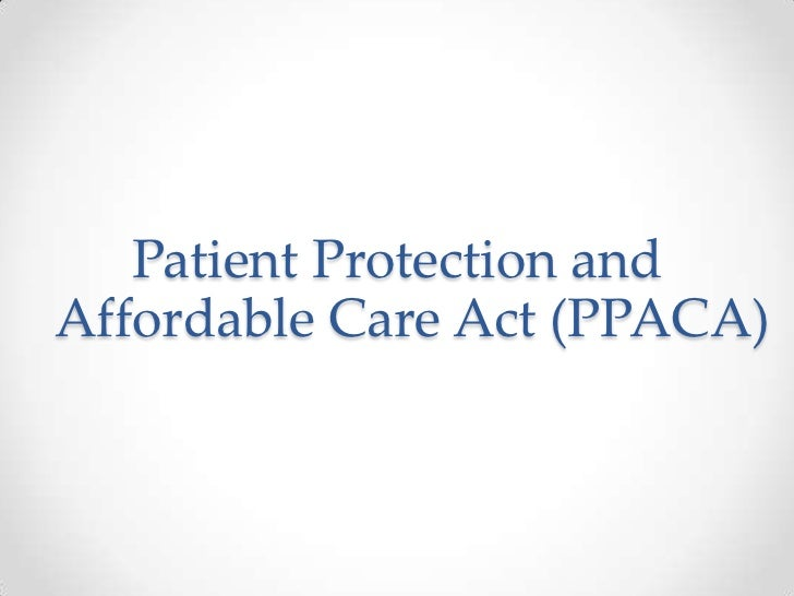 Patient Protection andAffordable Care Act (PPACA)