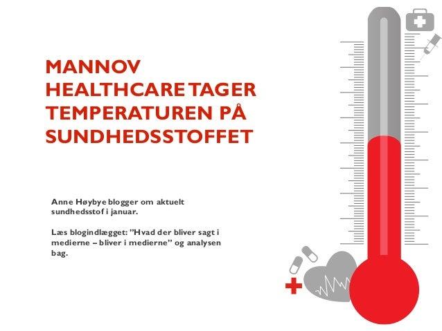 MANNOV HEALTHCARE TAGER TEMPERATUREN PÅ SUNDHEDSSTOFFET Anne Høybye blogger om aktuelt sundhedsstof i januar. Læs blogindl...