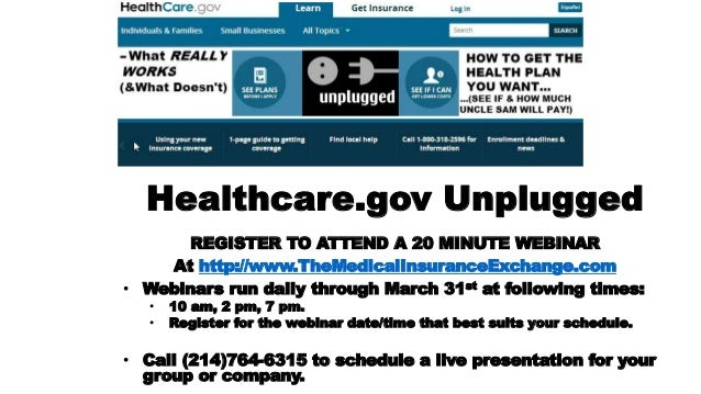 Healthcare.gov Unplugged REGISTER TO ATTEND A 20 MINUTE WEBINAR At http://www.TheMedicalInsuranceExchange.com • Webinars r...
