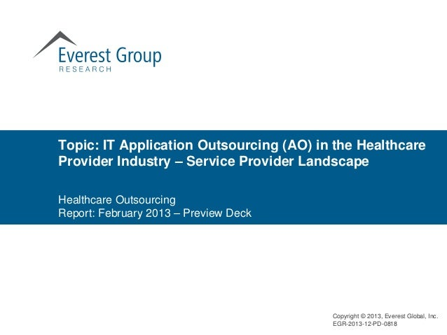 Topic: IT Application Outsourcing (AO) in the HealthcareProvider Industry – Service Provider LandscapeHealthcare Outsourci...