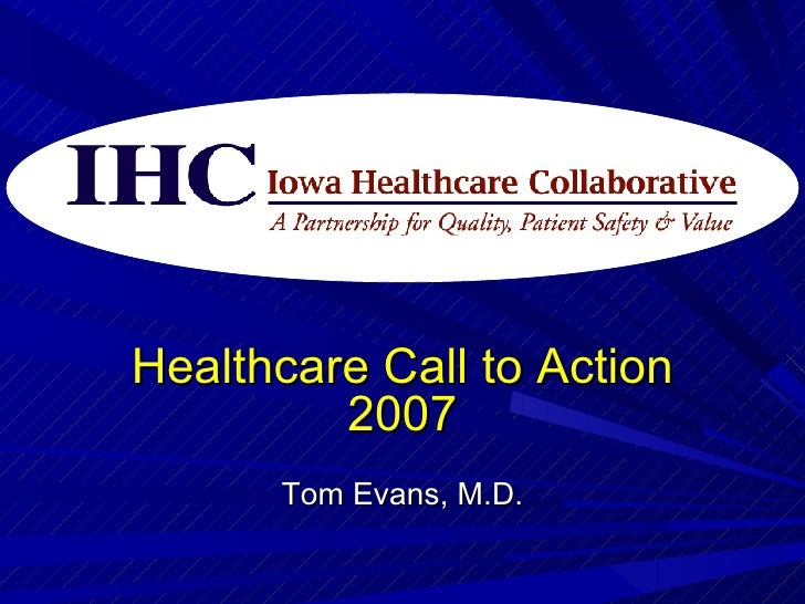 Healthcare Call to Action 2007 Tom Evans, M.D.