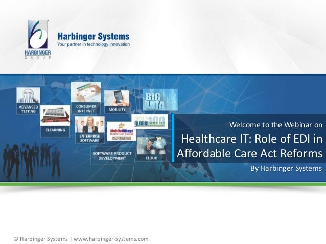 Welcome to the Webinar on  Healthcare IT: Role of EDI in Affordable Care Act Reforms By Harbinger Systems  © Harbinger Sys...