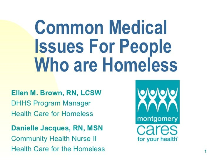 Common Medical      Issues For People      Who are HomelessEllen M. Brown, RN, LCSWDHHS Program ManagerHealth Care for Hom...