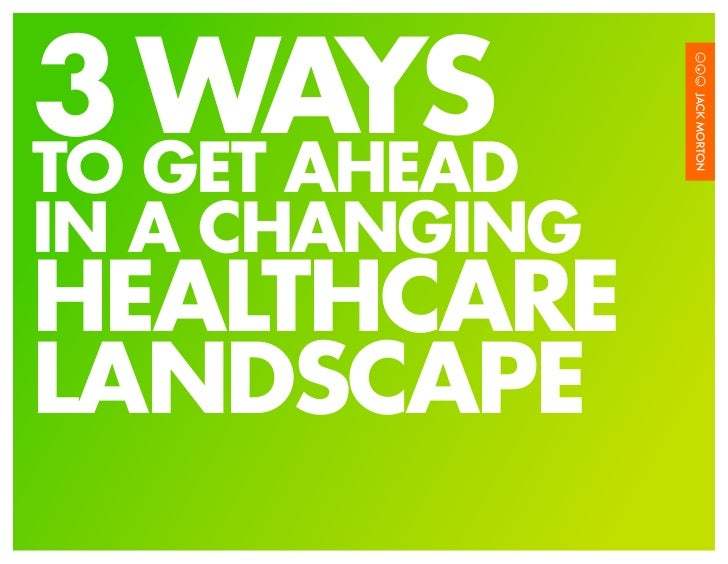 3 WAYS TO GET AHEAD IN A CHANGING HEALTHCARE LANDSCAPE                 1