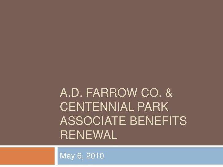 a.d. farrow Co. & centennial ParkAssociate Benefits renewal <br />May 6, 2010<br />