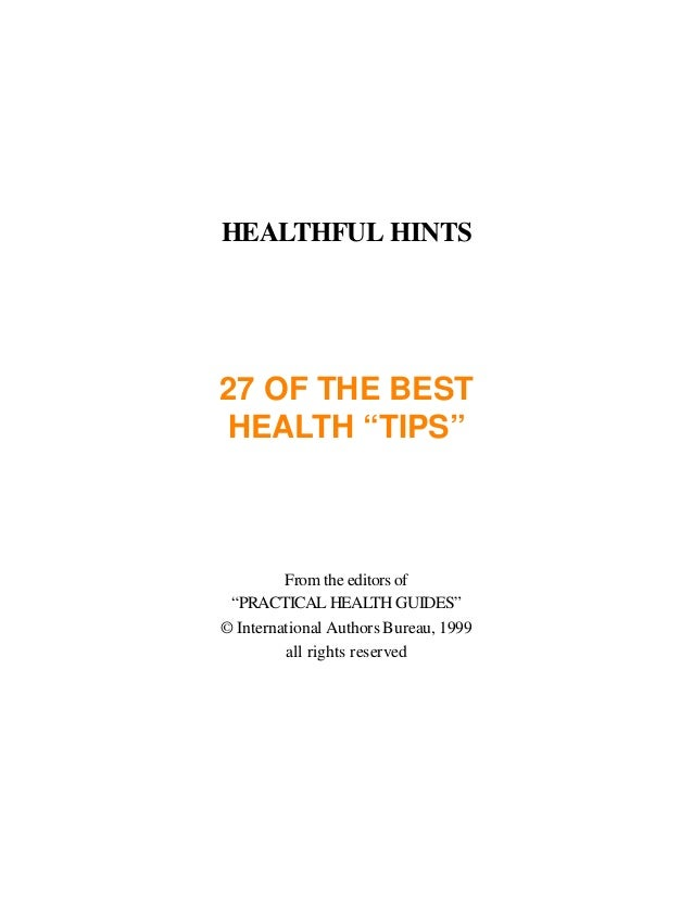 "HEALTHFUL HINTS27 OF THE BESTHEALTH ""TIPS""From the editors of""PRACTICAL HEALTH GUIDES""© International Authors Bureau, 1999..."