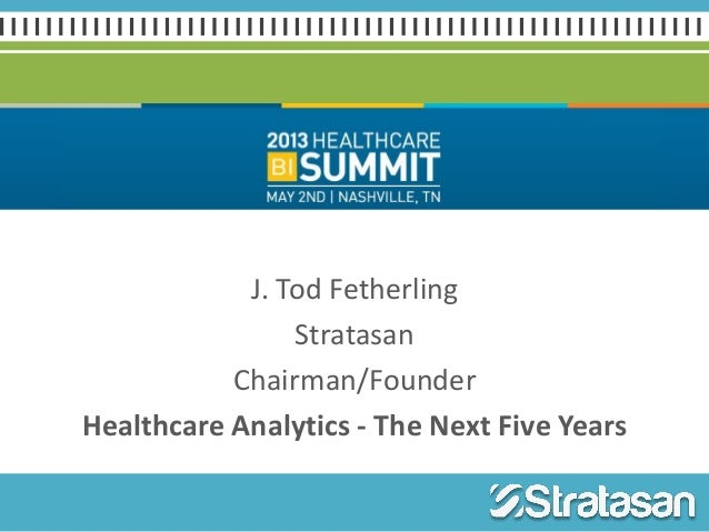 J. Tod FetherlingStratasanChairman/FounderHealthcare Analytics - The Next Five Years