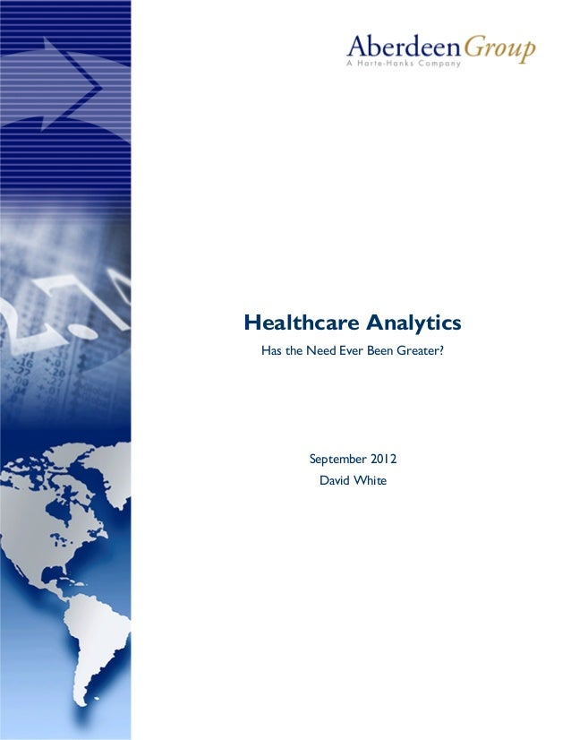 Healthcare Analytics Has the Need Ever Been Greater? September 2012 David White