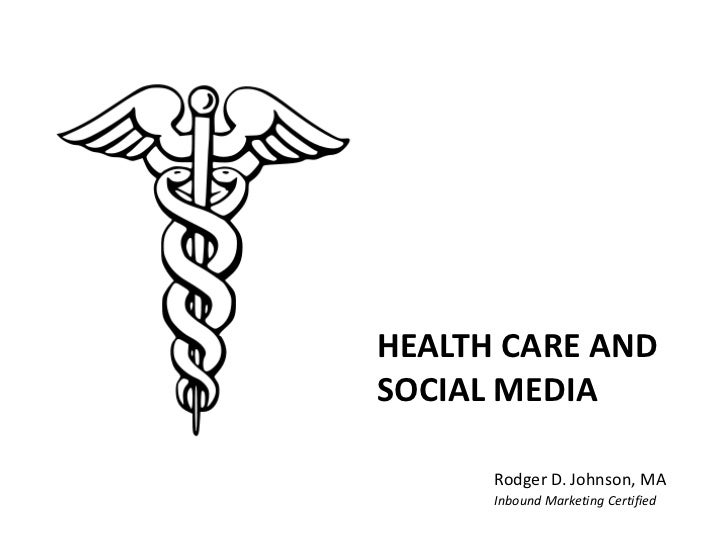HEALTH CARE AND SOCIAL MEDIA <br />Rodger D. Johnson, MA<br />Inbound Marketing Certified<br />