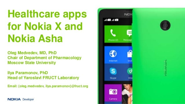 Healthcare apps for Nokia X and Nokia Asha Oleg Medvedev, MD, PhD Chair of Department of Pharmacology Moscow State Univers...